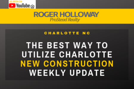 The Best Way to Utilize Charlotte New Construction Weekly Update