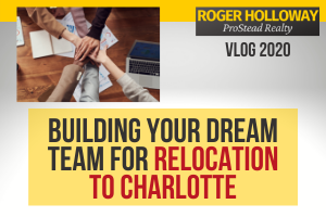Building Your Dream Team for Relocation to Charlotte - Video