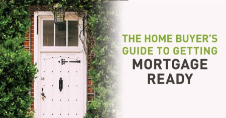 Home Buyers Guide to Getting Mortgage Ready