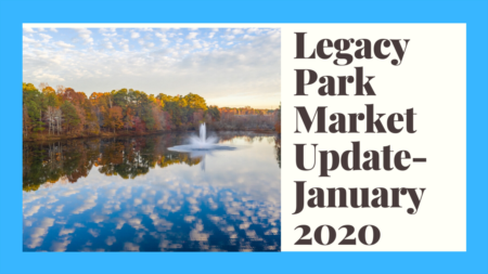 Legacy Park Real Estate Market Update For January 2020
