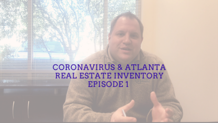 What is going on with Coronavirus & Atlanta Real Estate Inventory Episode 1