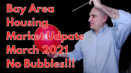 Bay Area Housing Market Update - No, It Is Not A Bubble [March 2021]