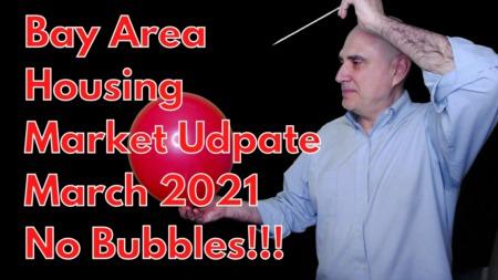 Bay Area Housing Market Update - No, It Is Not A Bubble [March 2021]