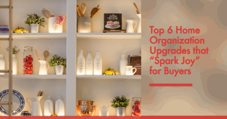 Top 6 Home Organization Upgrades that 'Spark Joy' for Buyers