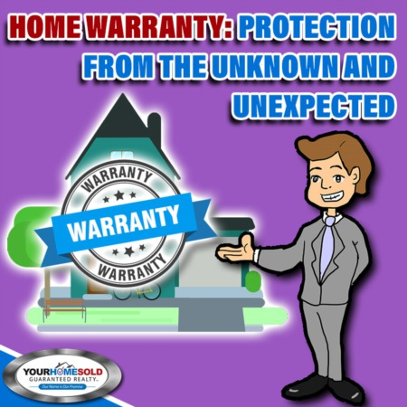 HOME WARRANTY: PROTECTION FROM THE UNKNOWN AND UNEXPECTED