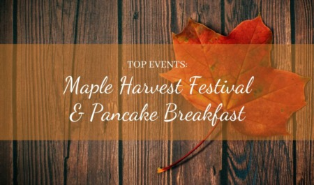 Top Events: Maple Harvest Festival & Pancake Breakfast