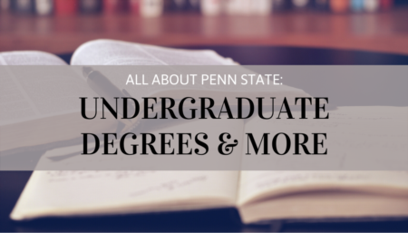 ALL ABOUT PENN STATE: Undergraduate Degrees & More