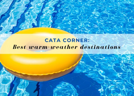 CATA CORNER: Best warm-weather destinations