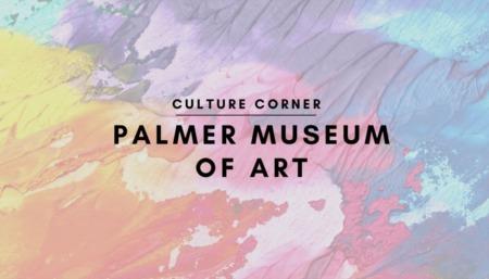 CULTURE CORNER: Palmer Museum of Art