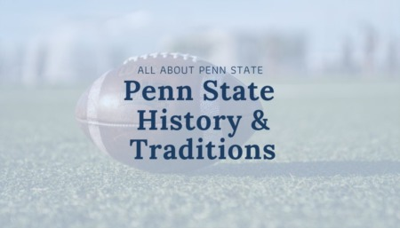 ALL ABOUT PENN STATE: Penn State History & Traditions