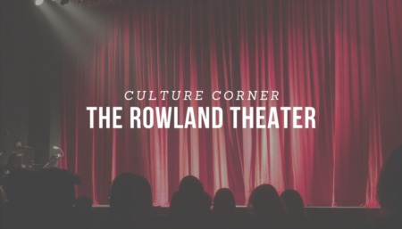 CULTURE CORNER: The Rowland Theater