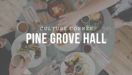 CULTURE CORNER: Pine Grove Hall