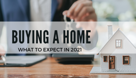 Buying a home: What to Expect in 2021