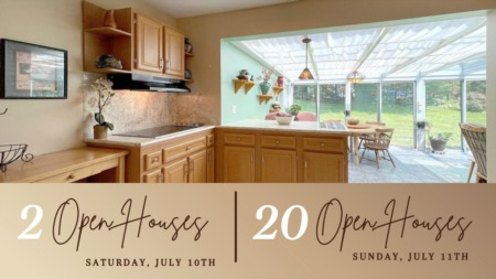 Open Houses- Saturday & Sunday July 10th & 11th
