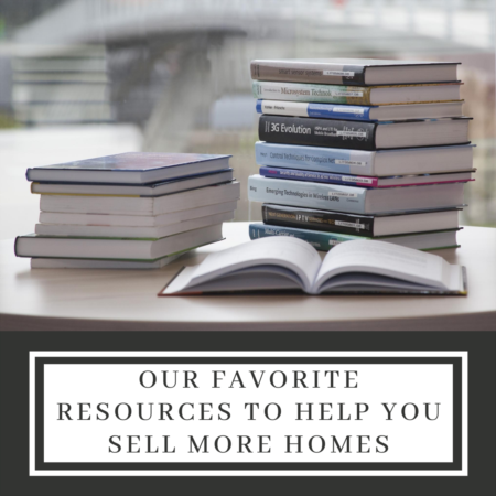 Our Favorite Resources To Help You Sell More Homes