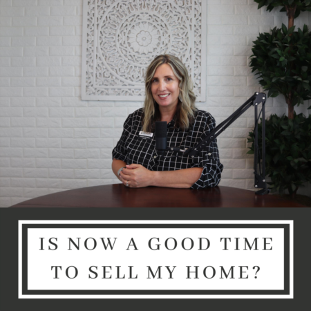 Is Now A Good Time To Sell My Home?