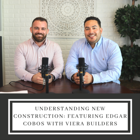 Understanding New Construction: Featuring Edgar Cobos with Viera Builders