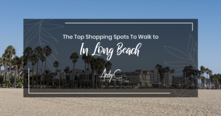 The Top Shopping Spots To Walk to In Long Beach