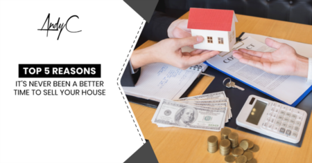 Top 5 Reasons It's Never Been A Better Time To Sell Your House