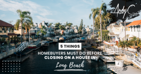 5 Things Homebuyers Must Do BEFORE Closing On A House in Long Beach