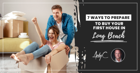 7 Ways To Prepare To Buy Your First House in Long Beach