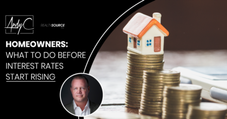 Homeowners: What To Do Before Interest Rates Start Rising