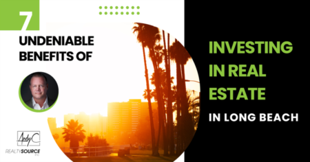 7 Undeniable Benefits of Investing in Real Estate in Long Beach