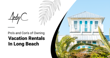 Pro's and Con's of Owning Vacation Rentals In Long Beach