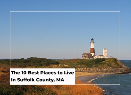 The 10 Best Places to Live In Suffolk County, MA | 2021 Edition