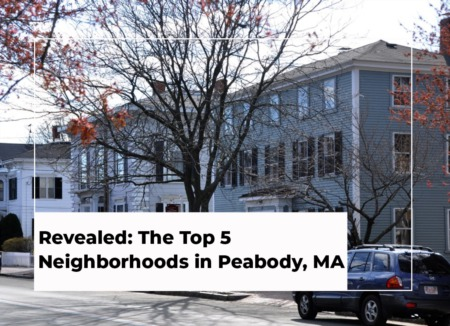 Revealed: The Top 5 Neighborhoods in Peabody, MA With Maps!