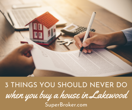 3 Things You Should Never Do When You Buy a Home in Lakewood