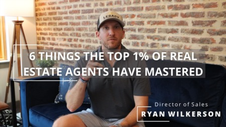 6 things the Top 1% of Real Estate Agents have Mastered