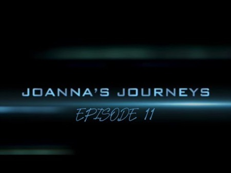 Joanna's Journeys - Episode 11