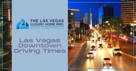 Las Vegas Downtown Driving Times to and From the Suburbs