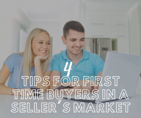 4 Tips for First Time Buyers in a Seller's Market
