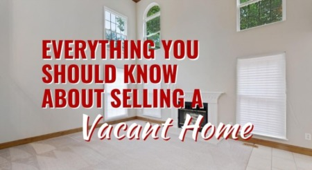 Everything You Should Know About Selling A Vacant Home