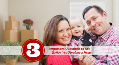 3 Important Questions to Ask Before You Purchase a Home