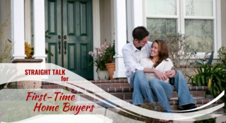 Straight Talk for First-Time Home Buyers