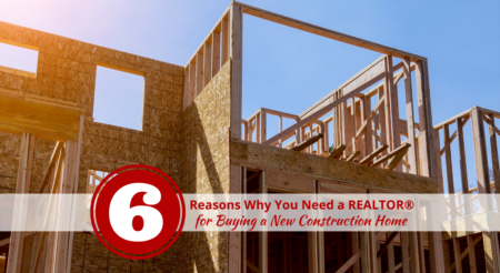 6 Reasons Why You Need a REALTOR® for Buying a New Construction Home