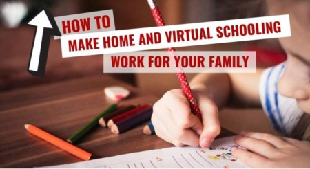 How to Make Home and Virtual Schooling Work For Your Family