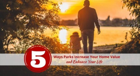 5 Ways Parks Increase Your Home Value and Enhance Your Life