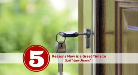 5 Reasons Now is a Great Time to Sell Your Home