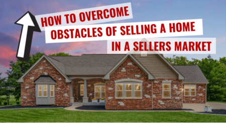 How to Overcome Obstacles of Selling a Home in a Seller's Market