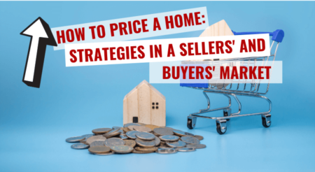 How to Price A Home for Sale: Strategies in a Sellers' and Buyers' Market