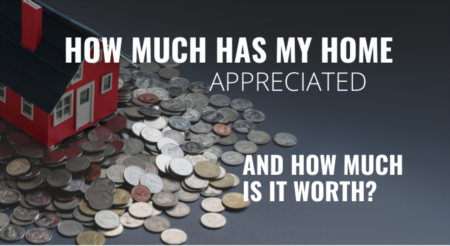 How Much Has My Home Appreciated and How Much is it Worth?