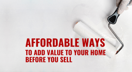 Affordable Ways to Add Value to Your Home Before You Sell