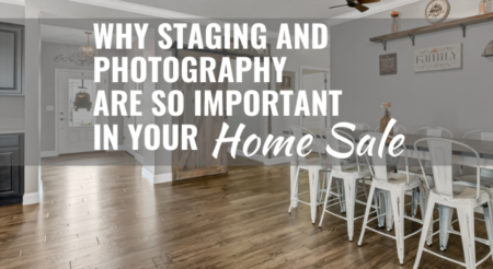 Why Staging and Photography Are So Important in Your Home Sale