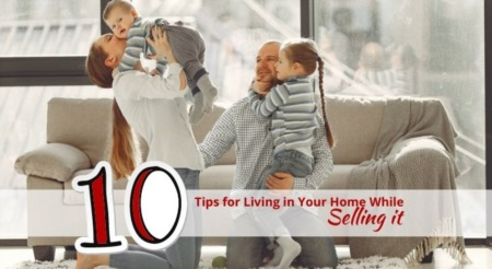 Ten Tips for Living in Your Home While Selling it