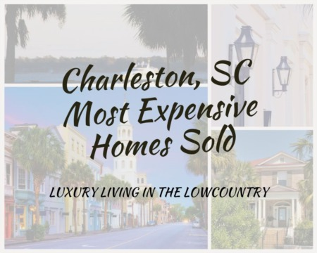 Most Expensive Homes Sold in Charleston, SC