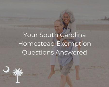 Your South Carolina Homestead Exemption Questions Answered